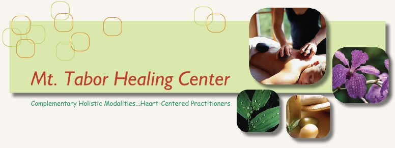 Mt. Tabor Healing Center - Complementary Holistic Modalities...Heart-Centered Practitioners